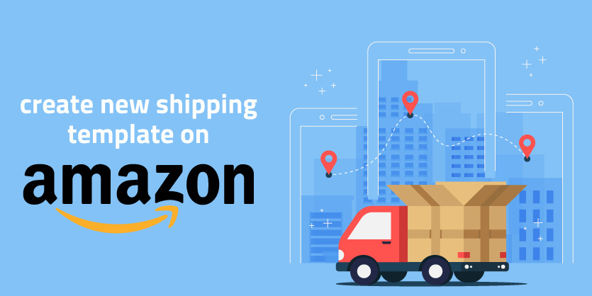 How to Create New Shipping Templates on Amazon
