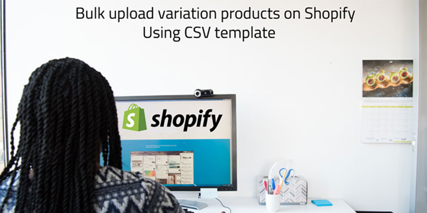 Bulk Upload Variation Products on Shopify Using CSV Template