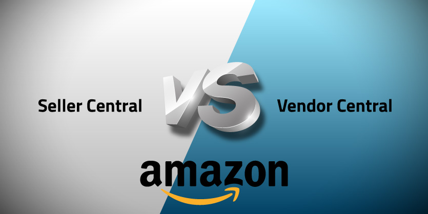 Amazon Seller vs Vendor Central : Which One You Would Choose