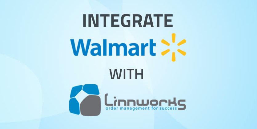 how to integrate walmart with linnworks using api